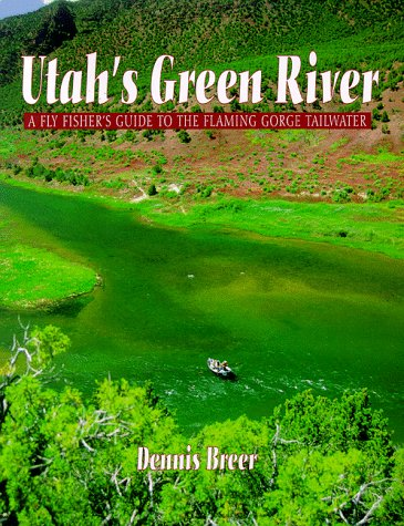 Utah's Green River: A Fly Fisher's Guide to the Flaming Gorge Tailwater: Breer, Dennis