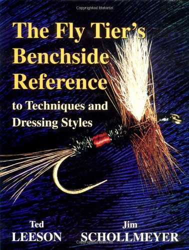 The Fly Tier s Benchside Reference: To Techniques and Dressing Styles (Hardback): Ted Leeson, Jim ...