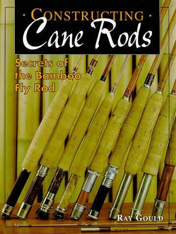 9781571881373: Constructing Cane Rods: Secrets of the Bamboo Fly Rod