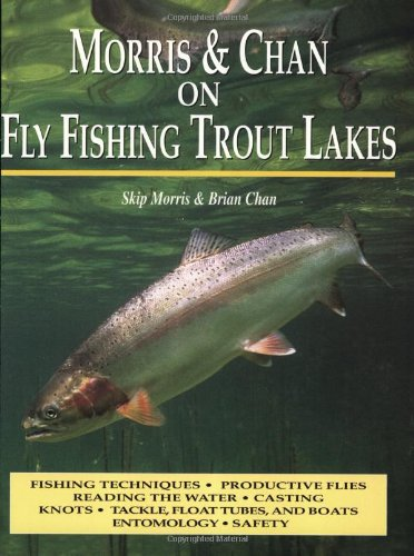 9781571881816: Morris & Chan: Fly Fishing Trout Lakes