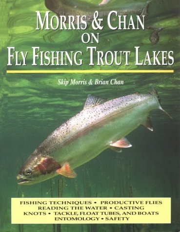 Morris & Chan on Fly Fishing Trout Lakes: Morris, Skip; Chan, Brian M.; Chan, Brian