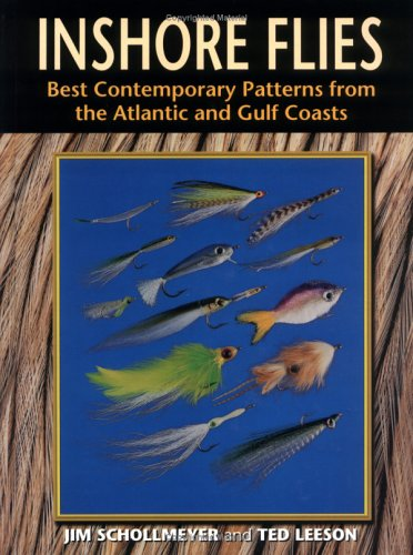 Inshore Flies: Best Contemporary Patterns from the Atlantic and Gulf Coasts: Jim Schollmeyer/ Ted ...
