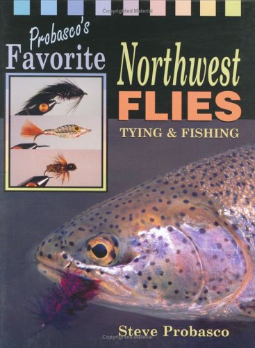 Probasco's Favorite Northwest Flies: Tying and Fishing