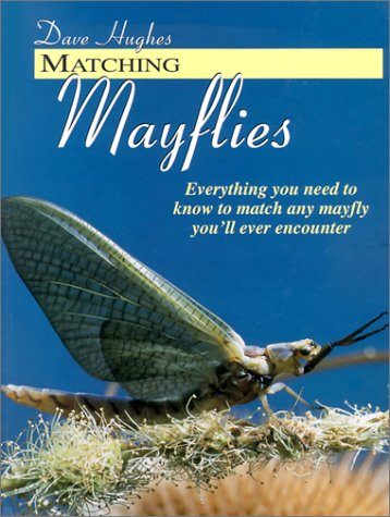 9781571882615: Matching Mayflies: Everything You Need to Know to Match Any Mayfly You'll Ever Encounter