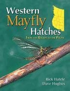WESTERN MAYFLY HATCHES From the Rockies to the Pacific: Hafele, Rick And Dave Hughes And Richard ...