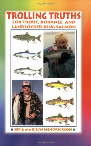 Trolling Truths for Trout, Kokanee and Landlocked King Salmon: Hendrickson, Sep; Hendricks, Marilyn