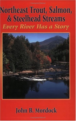 9781571883117: Northeast Trout, Salmon, and Steelhead Streams: Every River Has a Story