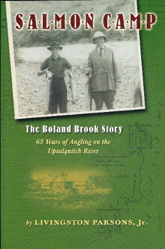 Salmon Camp: The Boland Brook Story: 65 Years of Angling on the Upsalquitch River: Livingston ...