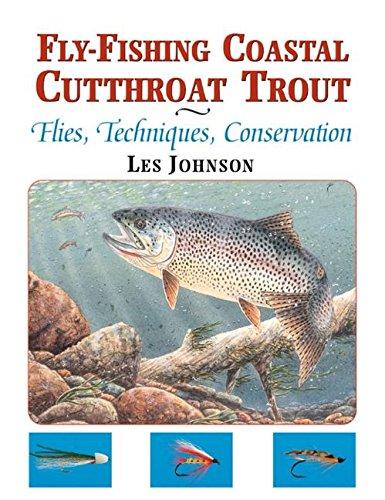 Fly-Fishing Coastal Cutthroat Trout: Flies, Techniques, Conservation: Les Johnson