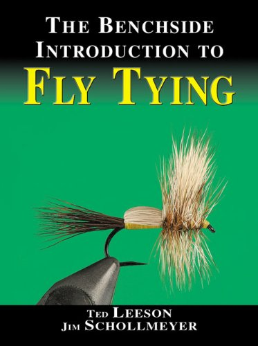 The Benchside Introduction to Fly Tying: Ted Leeson; Jim Schollmeyer