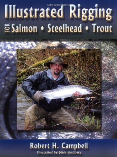 Illustrated Rigging: For Salmon Steelhead Trout: Robert H. Campbell