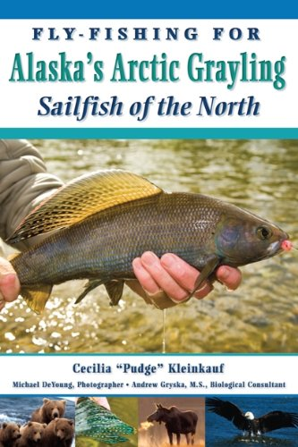Fly-Fishing For Alaska's Grayling: Sailfish of the North: Cecilia Kleinkauf, Pudge