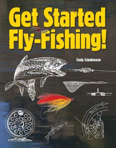Get Started Fly-Fishing!: Craig R. Schuhmann