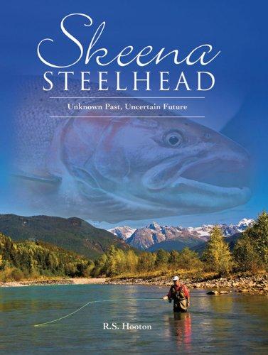 Skeena Steelhead: Unknown Past, Uncertain Future: Robert S. Hooton