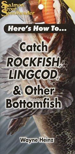 Catch Rockfish, Lingcod and Other Bottomfish: Heinz, Wayne