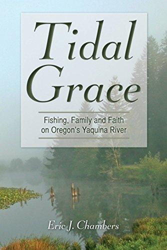 Tidal Grace: Family, Fishing and Faith on Yaquina Bay: Eric J. Chambers