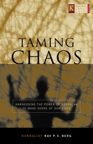 Taming Chaos Harnessing the Power of Kabbalah to Make Sense of Our Lives by Rav P S Berg 2004 Hardcover