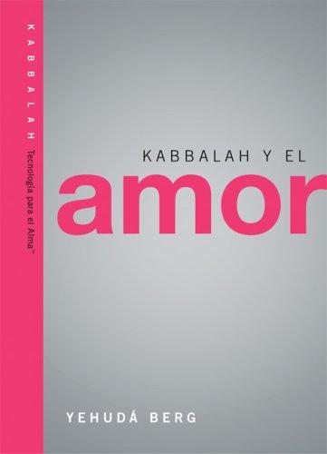 Kabbalah y el Amor: Kabbalah on Love (Technology for the Soul) (Spanish Edition): Berg, Yehuda