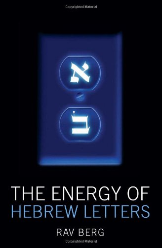 The Energy of Hebrew Letters: The Quantum Story of the Original Alphabet: Rav P.S. Berg