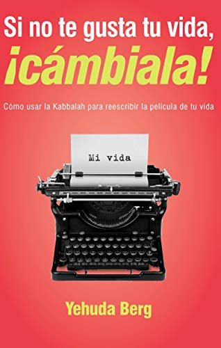 9781571898975: Si no te gusta tu vida, !cambiala!: Como usar la Kabbalah para reescribir la pelicula de tu vida (Spanish Edition)