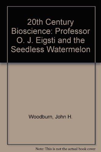 20th Century Bioscience: Professor O. J. Eigsti: Woodburn, John H.