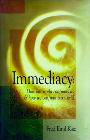 9781571971845: Immediacy : How our world confronts us & how we confront our world