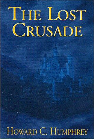 The Lost Crusade (SIGNED): Humphrey, Howard C.