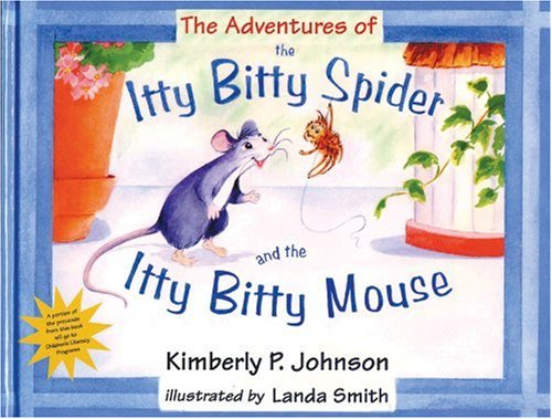 The Adventures of the Itty Bitty Spider and the Itty Bitty Mouse: Kimberly P. Johnson; Johnson, ...