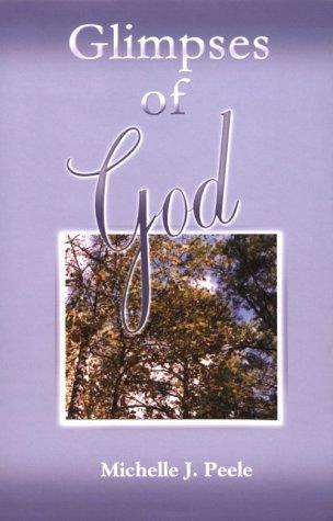 Glimpses of God: Michelle J. Peele
