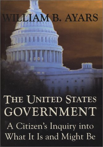 The United States Government: A Citizen's Inquiry: Ayars, William B.