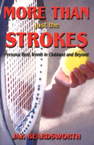 9781571974341: More Than Just the Strokes: Personal Best Tennis in Clubland and Beyond