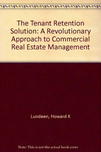 The Tenant Retention Solution: A Revolutionary Approach to Commercial Real Estate Management: ...
