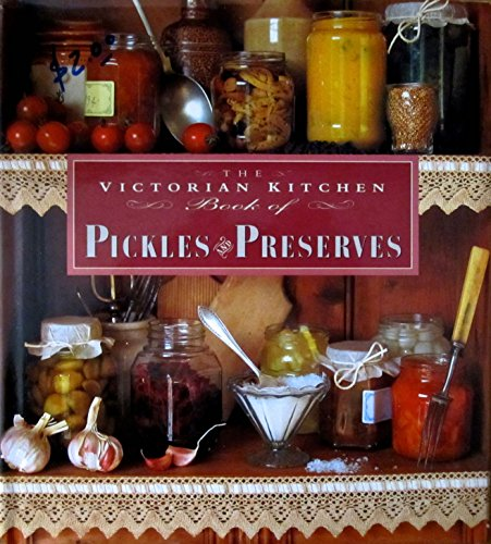 The Victorian Kitchen Book of PICKLES AND PRESERVES