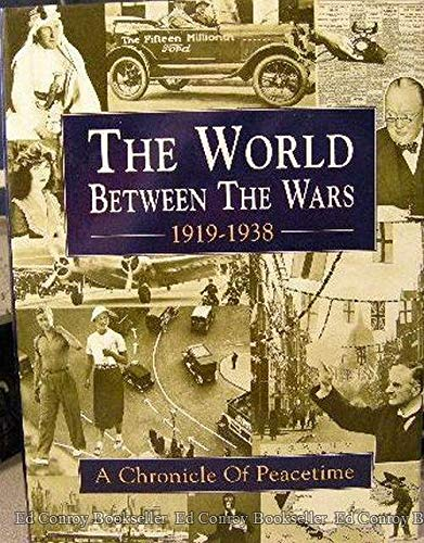9781572150904: The World Between the Wars: 1919-1938 : A Chronicle of Peacetime : A History in Photographs of Life and Events, Big and Little, in Britain and the World Since the War