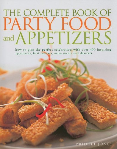 9781572151345: The Complete Book of Party Food and Appetizers: How to Plan the Perfect Celebration with Over 400 Inspiring Appetizers, First Courses, Main Meals and desserts