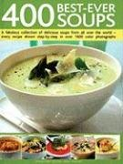 9781572151543: 400 Best-Ever Soups: A Fabulous Collection of Delicious Soups from All Over the World - Every Recipe Shown Step-By-Step with Over 1600 Colo