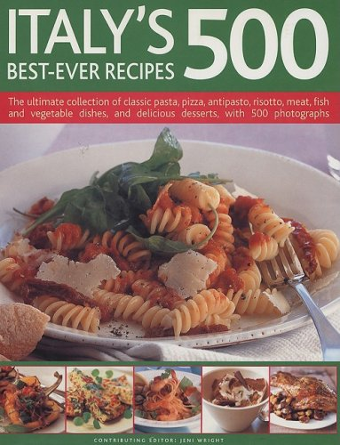 Italy's 500 Best-Ever Recipes: The Ultimate Collection of Classic Pasta, Pizza, Antipasto, ...
