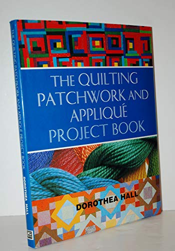 9781572151802: The Quilting Patchwork & Applique Project Book