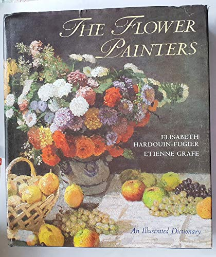 The Flower Painters: An Illustrated Dictionary: Hardouin-Fugier, Elisabeth, Grafe,