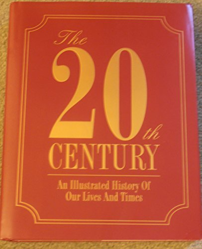 9781572152779: The 20th Century: An Illustrated History of Our Lives and Times