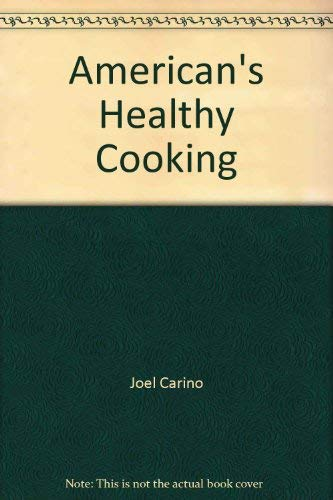 American's Healthy Cooking: Carino, Joel