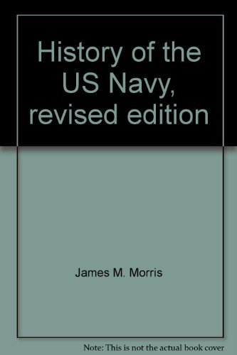 History of the US Navy, revised edition: James M. Morris