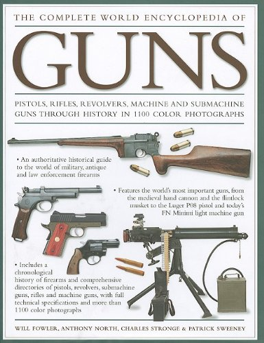 9781572154414: The Complete World Encyclopedia of Guns: Pistols, Rifles, Revolvers, Machine and Submachine Guns Through History in 1100 Photographs