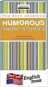 The Best American Humorous Short Stories: Jessup, Alexander [Editor];