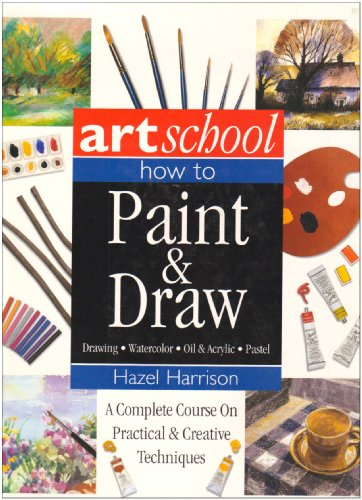 9781572154896: Art School: How to Paint & Draw: Drawing, Watercolor, Oil & Acrylic, Pastel