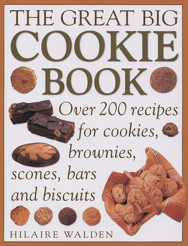 9781572154902: The Great Big Cookie Book: Over 200 Recipes for Cookies, Brownies, Scones, Bars and Biscuits