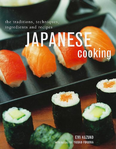 Japanese Cooking: The Traditions, Techniques, Ingredients and Recipes (1572155337) by Emi Kazuko; Yasuko Fukuoka