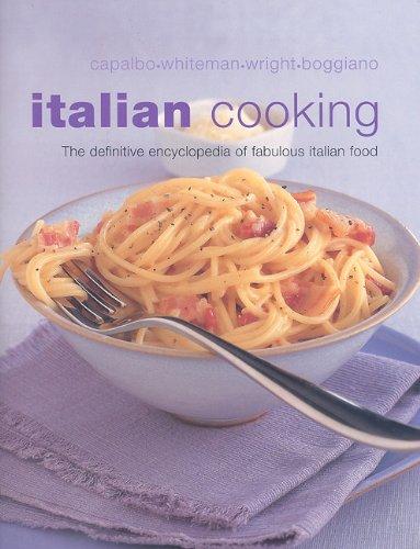 Italian Cooking: The Definitive Encyclopedia of Fabulous Italian Food: Capalbo, Carla, Boggiano, ...