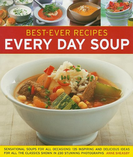 Best-Ever Recipes Every Day Soup: Sensational Soups for All Occasions: 135 Inspiring and Delicious ...