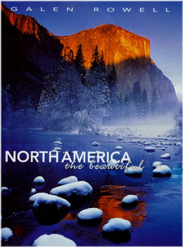 NORTH AMERICA THE BEAUTIFUL: Rowell, Galen